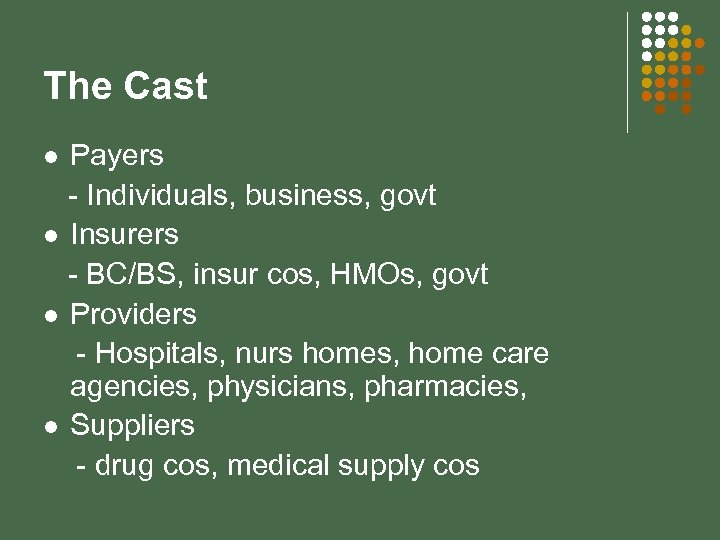 The Cast Payers - Individuals, business, govt l Insurers - BC/BS, insur cos, HMOs,
