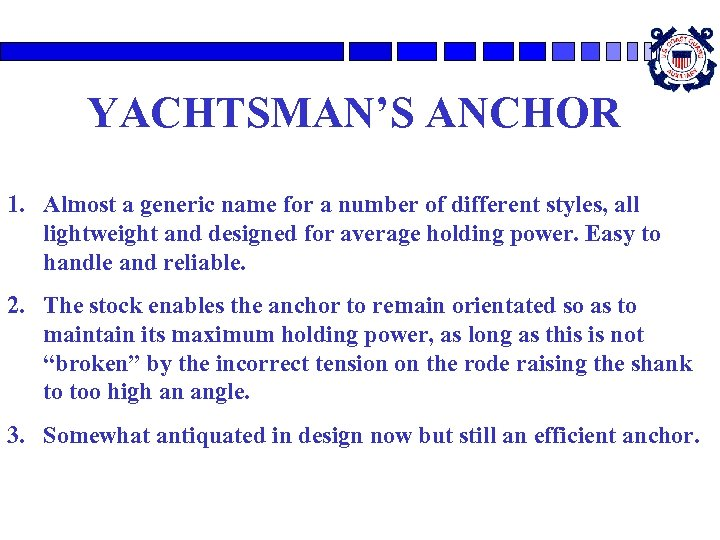 YACHTSMAN'S ANCHOR 1. Almost a generic name for a number of different styles, all