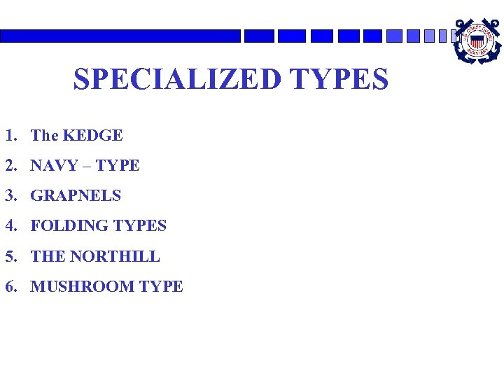 SPECIALIZED TYPES 1. The KEDGE 2. NAVY – TYPE 3. GRAPNELS 4. FOLDING TYPES