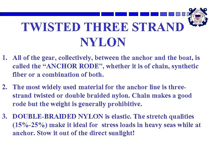 TWISTED THREE STRAND NYLON 1. All of the gear, collectively, between the anchor and