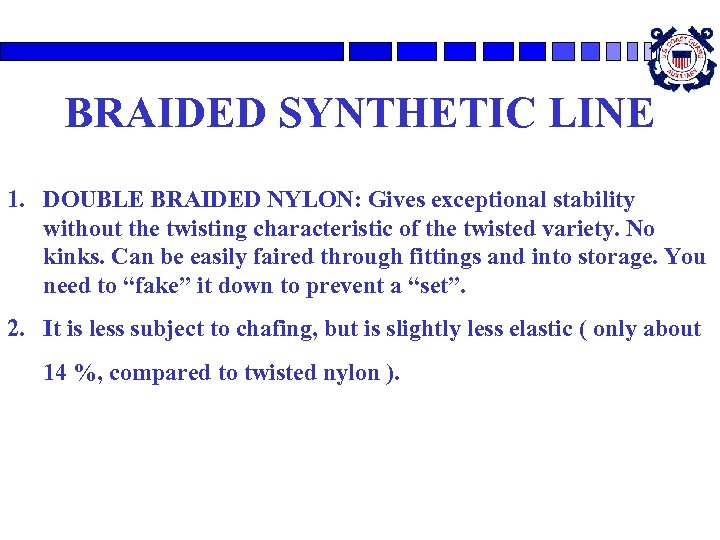 BRAIDED SYNTHETIC LINE 1. DOUBLE BRAIDED NYLON: Gives exceptional stability without the twisting characteristic