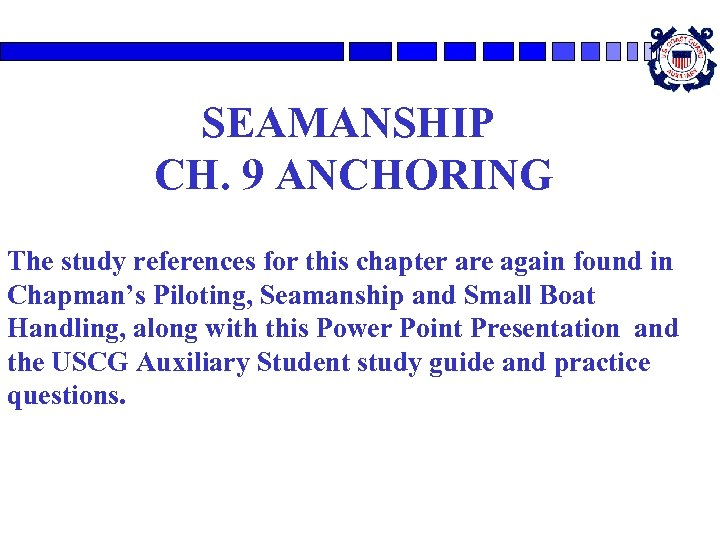 SEAMANSHIP CH. 9 ANCHORING The study references for this chapter are again found in