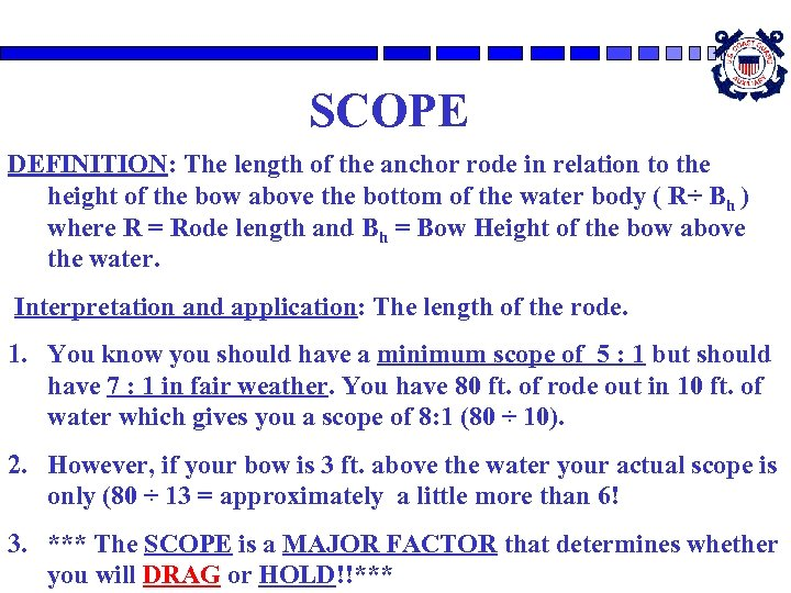 SCOPE DEFINITION: The length of the anchor rode in relation to the height of
