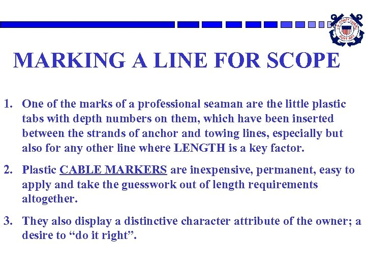 MARKING A LINE FOR SCOPE 1. One of the marks of a professional seaman