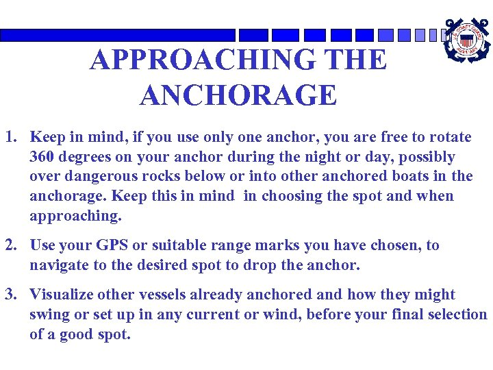 APPROACHING THE ANCHORAGE 1. Keep in mind, if you use only one anchor, you