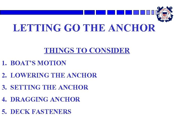 LETTING GO THE ANCHOR THINGS TO CONSIDER 1. BOAT'S MOTION 2. LOWERING THE ANCHOR