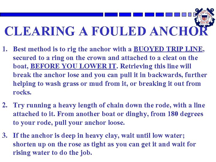 CLEARING A FOULED ANCHOR 1. Best method is to rig the anchor with a