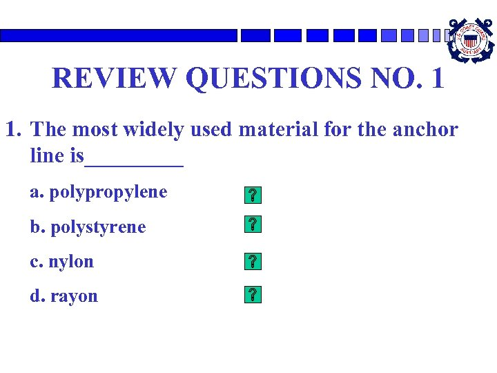 REVIEW QUESTIONS NO. 1 1. The most widely used material for the anchor line