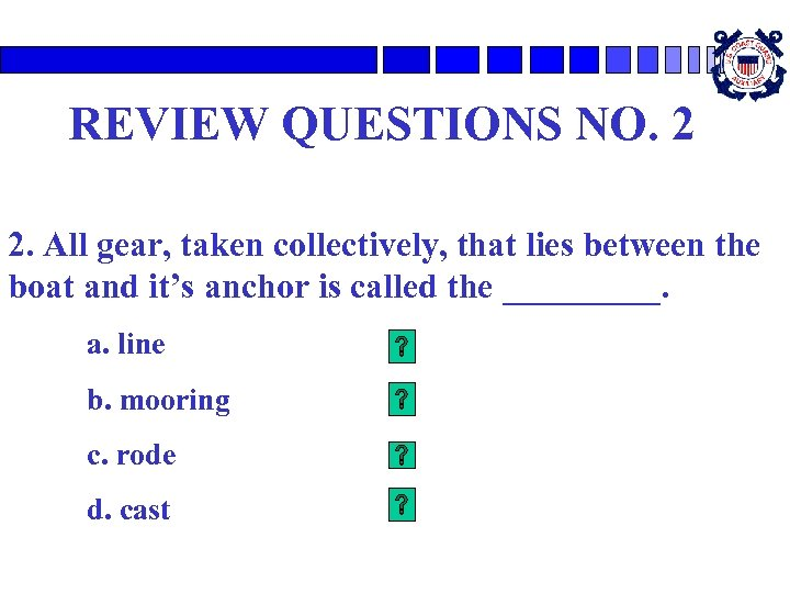 REVIEW QUESTIONS NO. 2 2. All gear, taken collectively, that lies between the boat