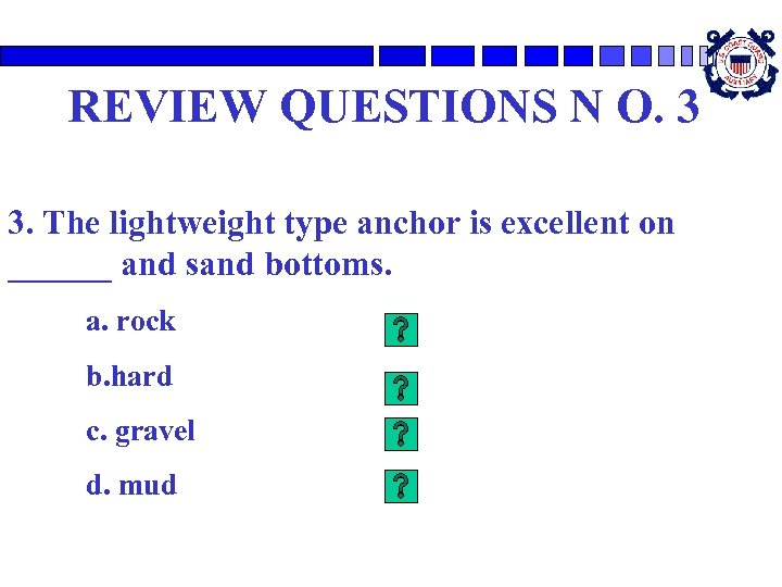 REVIEW QUESTIONS N O. 3 3. The lightweight type anchor is excellent on ______
