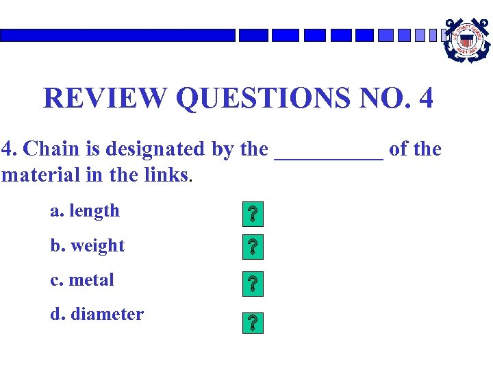 REVIEW QUESTIONS NO. 4 4. Chain is designated by the _____ of the material