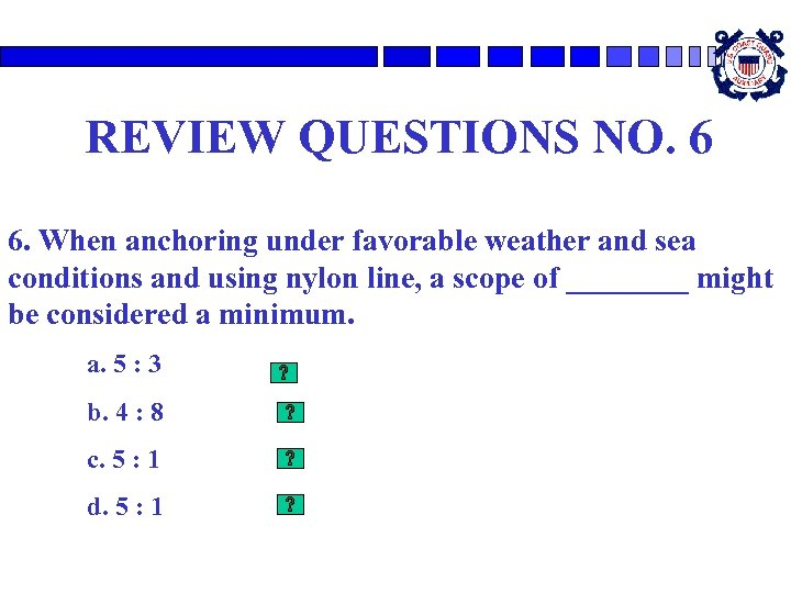 REVIEW QUESTIONS NO. 6 6. When anchoring under favorable weather and sea conditions and