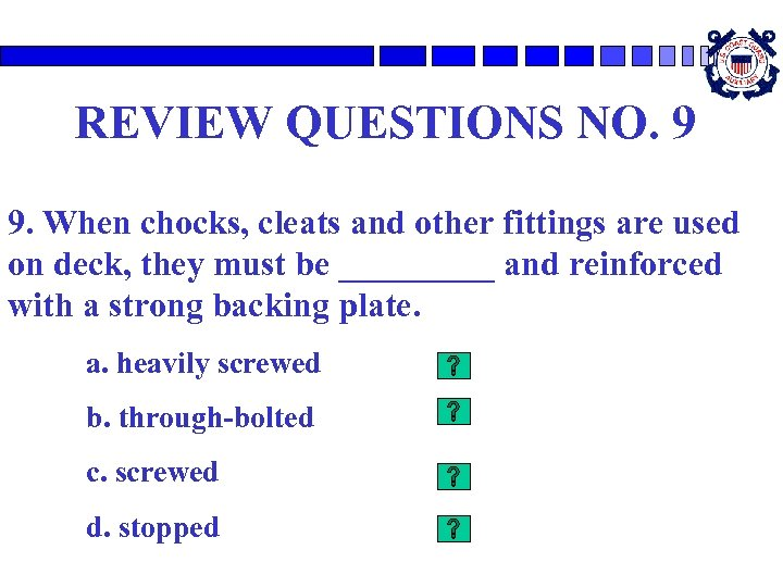 REVIEW QUESTIONS NO. 9 9. When chocks, cleats and other fittings are used on