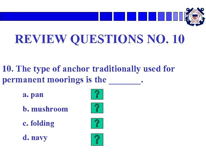 REVIEW QUESTIONS NO. 10 10. The type of anchor traditionally used for permanent moorings