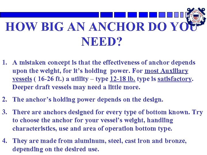HOW BIG AN ANCHOR DO YOU NEED? 1. A mistaken concept is that the