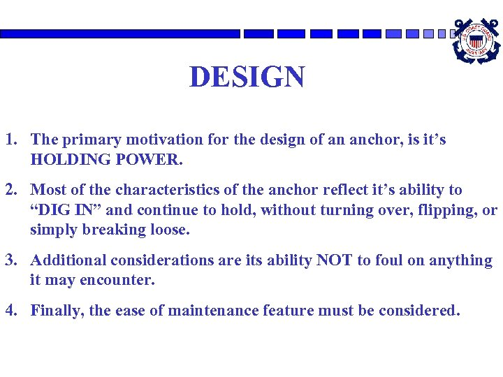 DESIGN 1. The primary motivation for the design of an anchor, is it's HOLDING