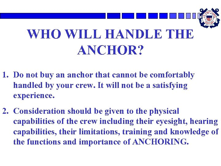 WHO WILL HANDLE THE ANCHOR? 1. Do not buy an anchor that cannot be