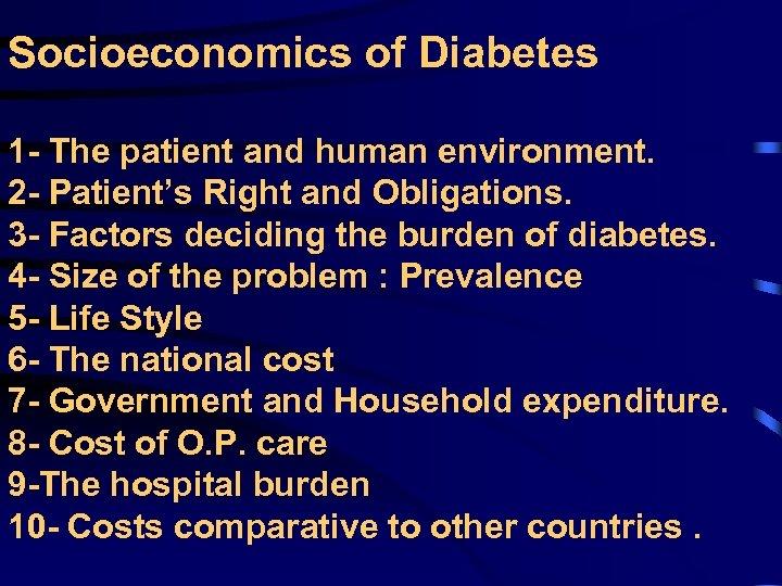 Socioeconomics of Diabetes 1 - The patient and human environment. 2 - Patient's Right