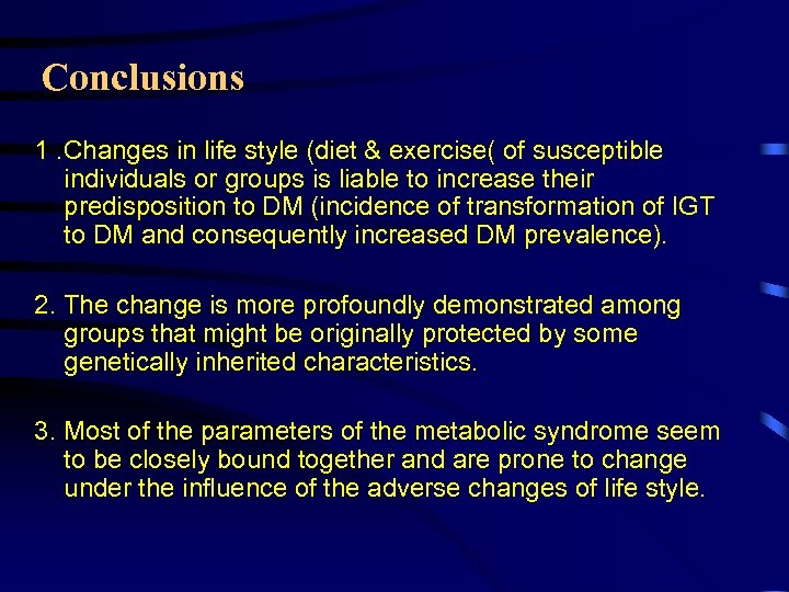 Conclusions 1. Changes in life style (diet & exercise( of susceptible individuals or groups