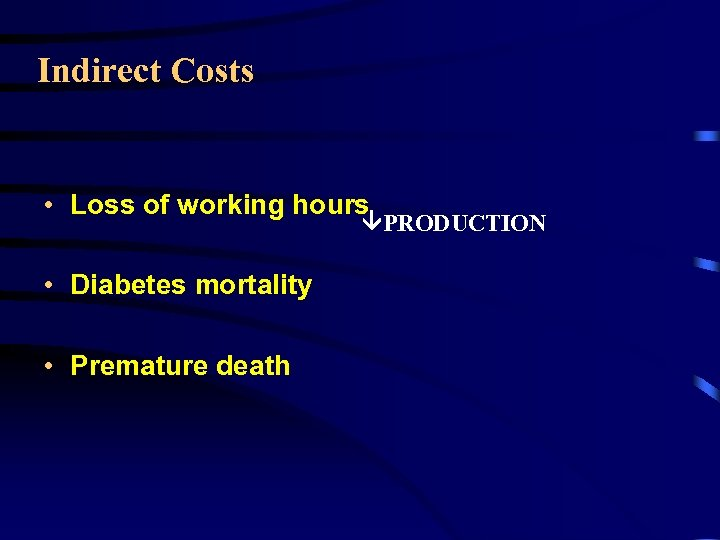Indirect Costs • Loss of working hours PRODUCTION • Diabetes mortality • Premature death