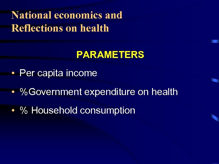 National economics and Reflections on health PARAMETERS • Per capita income • %Government expenditure