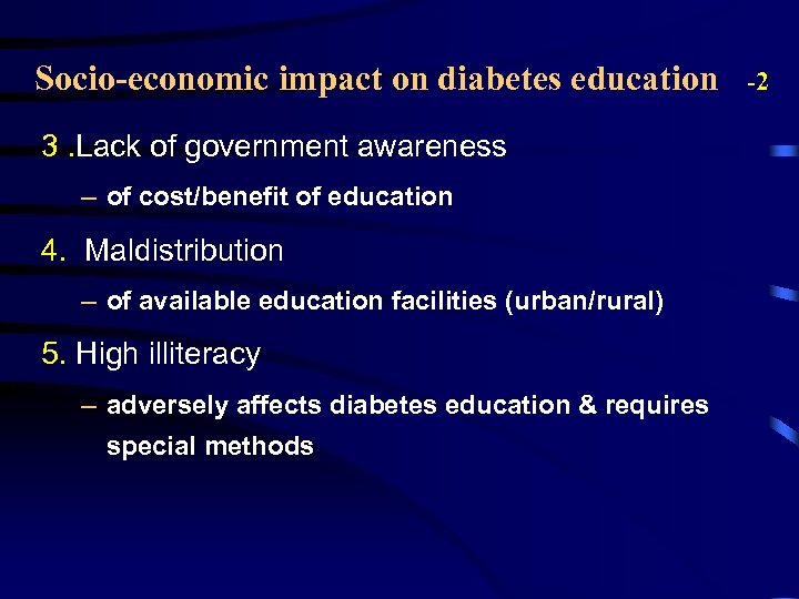 Socio-economic impact on diabetes education 3. Lack of government awareness – of cost/benefit of