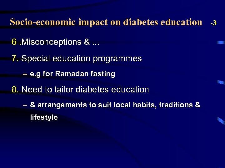 Socio-economic impact on diabetes education 6. Misconceptions &. . . 7. Special education programmes