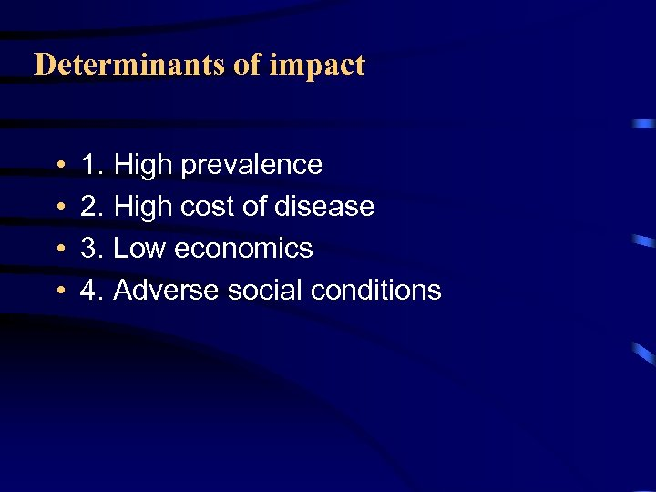 Determinants of impact • • 1. High prevalence 2. High cost of disease 3.