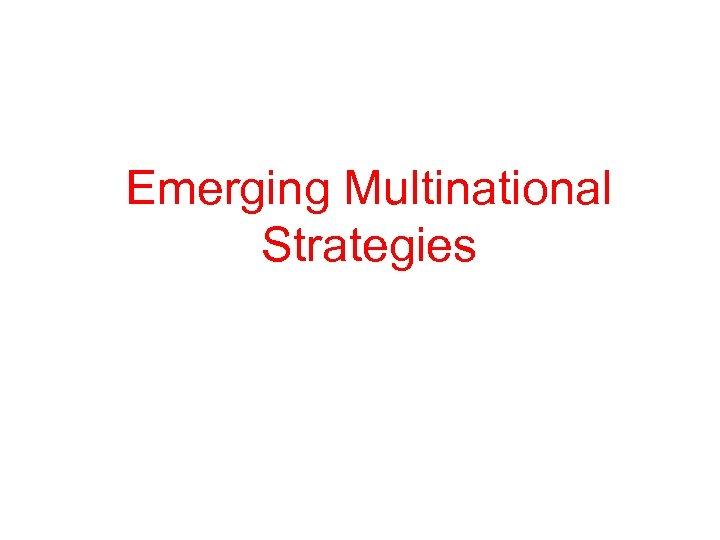 Emerging Multinational Strategies