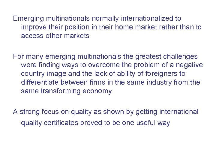 Emerging multinationals normally internationalized to improve their position in their home market rather than