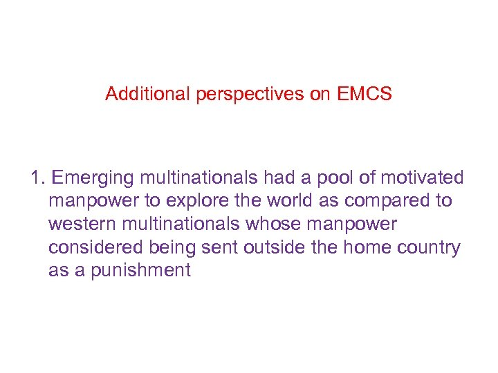 Additional perspectives on EMCS 1. Emerging multinationals had a pool of motivated manpower to