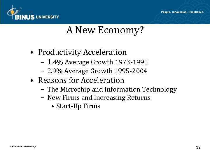 A New Economy? • Productivity Acceleration – 1. 4% Average Growth 1973 -1995 –