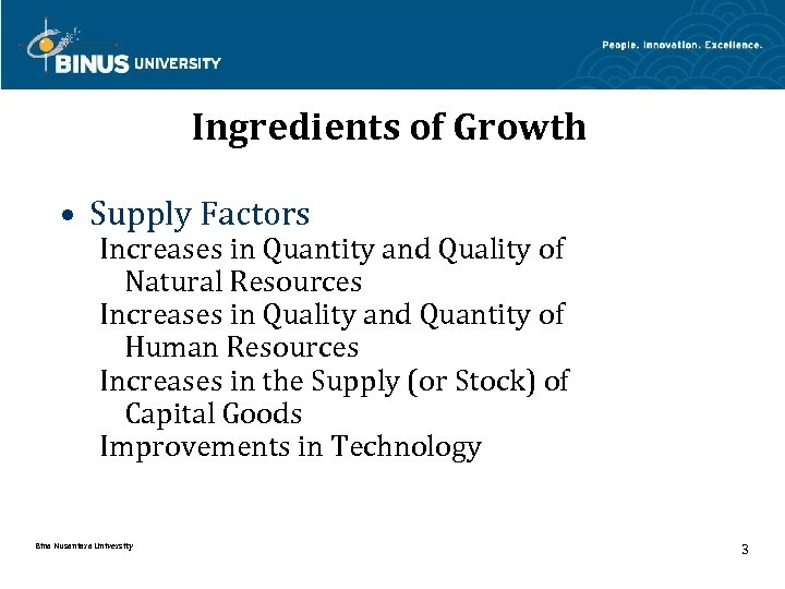 Ingredients of Growth • Supply Factors Increases in Quantity and Quality of Natural Resources