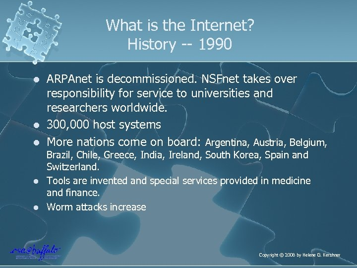 What is the Internet? History -- 1990 l l l ARPAnet is decommissioned. NSFnet