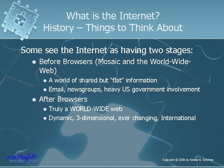 What is the Internet? History – Things to Think About Some see the Internet