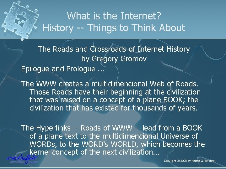 What is the Internet? History -- Things to Think About The Roads and Crossroads