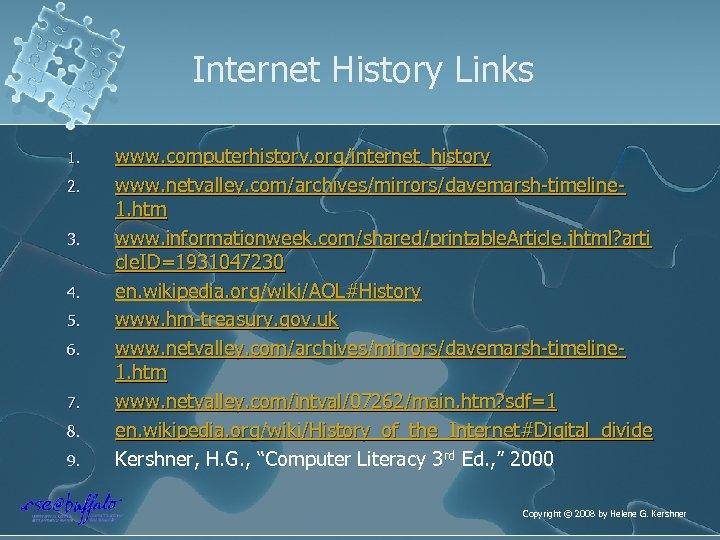 Internet History Links 1. 2. 3. 4. 5. 6. 7. 8. 9. www. computerhistory.