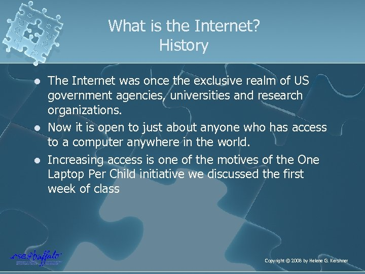 What is the Internet? History l l l The Internet was once the exclusive