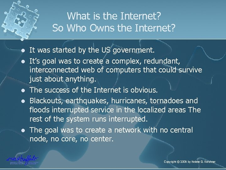 What is the Internet? So Who Owns the Internet? l l l It was