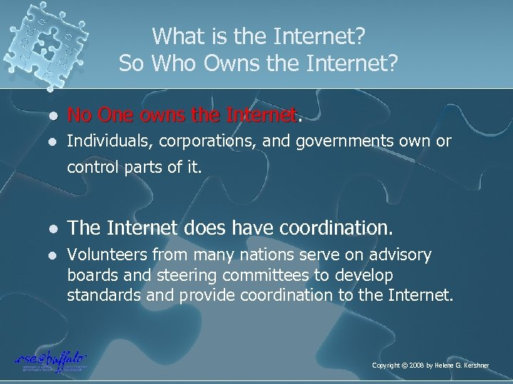 What is the Internet? So Who Owns the Internet? l No One owns the