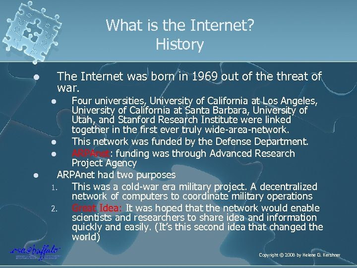 What is the Internet? History The Internet was born in 1969 out of the