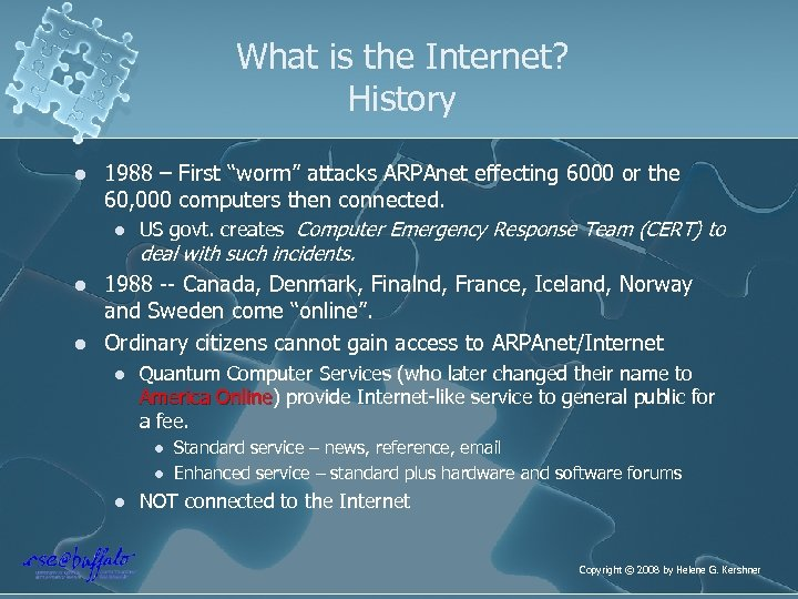 "What is the Internet? History l l l 1988 – First ""worm"" attacks ARPAnet"