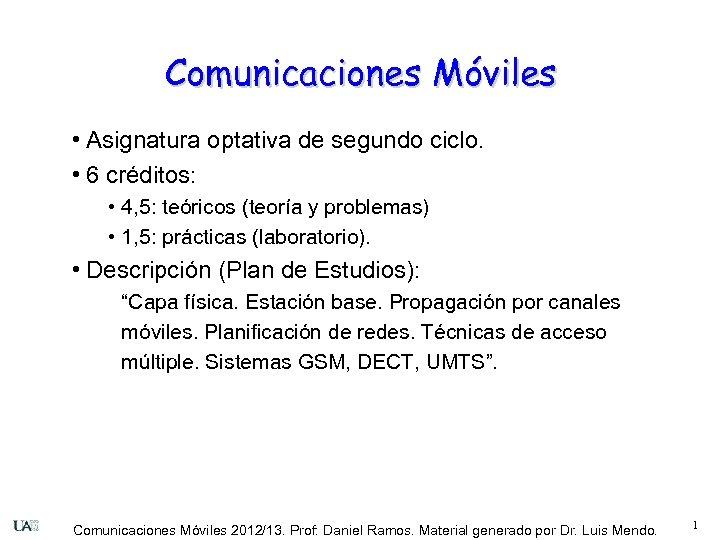 Comunicaciones Móviles • Asignatura optativa de segundo ciclo. • 6 créditos: • 4, 5:
