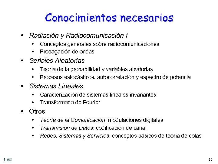 Conocimientos necesarios • Radiación y Radiocomunicación I • • Conceptos generales sobre radiocomunicaciones Propagación
