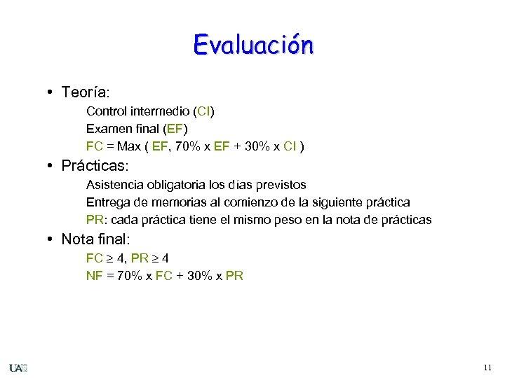Evaluación • Teoría: Control intermedio (CI) Examen final (EF) FC = Max ( EF,