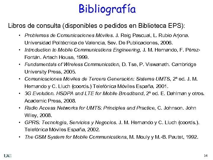 Bibliografía Libros de consulta (disponibles o pedidos en Biblioteca EPS): • Problemas de Comunicaciones