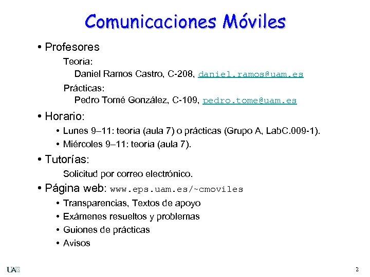 Comunicaciones Móviles • Profesores Teoría: Daniel Ramos Castro, C-208, daniel. ramos@uam. es Prácticas: Pedro