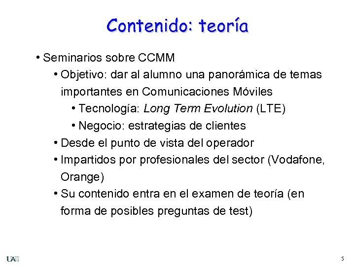 Contenido: teoría • Seminarios sobre CCMM • Objetivo: dar al alumno una panorámica de