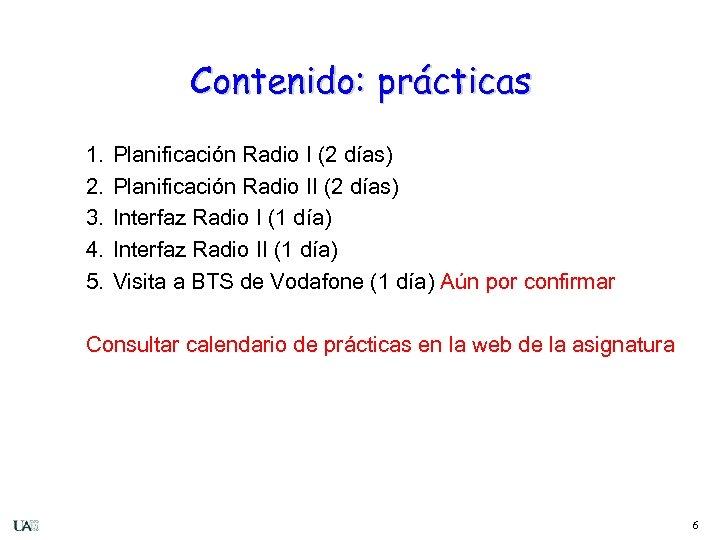 Contenido: prácticas 1. 2. 3. 4. 5. Planificación Radio I (2 días) Planificación Radio