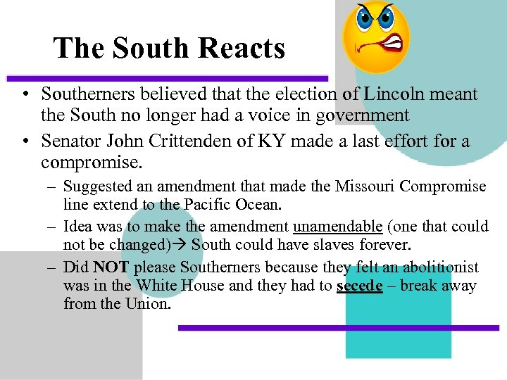 The South Reacts • Southerners believed that the election of Lincoln meant the South